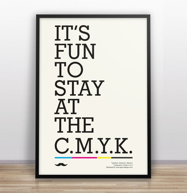 It's fun to stay at the C.M.Y.K typographic joke by garyndesign.com