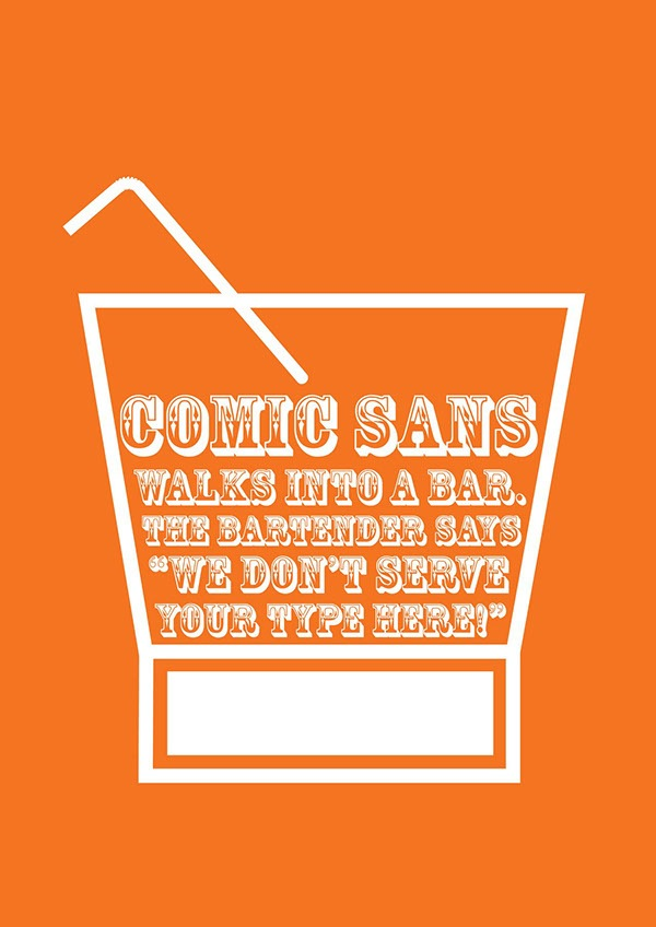 "Comic Sans walks into a bar. The bartender says ""We don't server your type here"" Comic sans jokes are so common that it's hardly even funny anymore but, I found this one to be a funny visual in the fact that Rosewood is no better for how it's used here. Who am I to judge though. Seems like this originated from https://www.behance.net/gallery/672684/Typography-Joke"