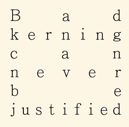 """Bad Kerning can never be justified"" clever little ironic visual here that I believe originated from https://www.moss.fm/post/1591379226/i-am-a-graphic-designer-and-in-my-contract-it-says"